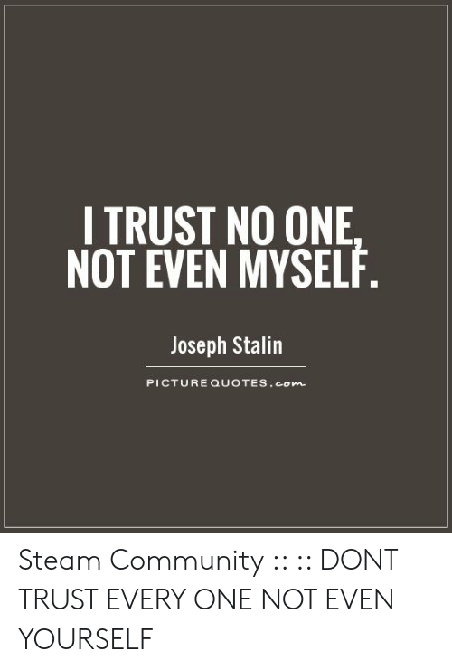 Dont Trust No One Quotes Posted By Ryan Sellers Make sure to flair these as let's play. dont trust no one quotes posted by ryan