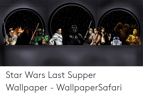 Star Wars Last Supper Wallpaper WallpaperSafari Star