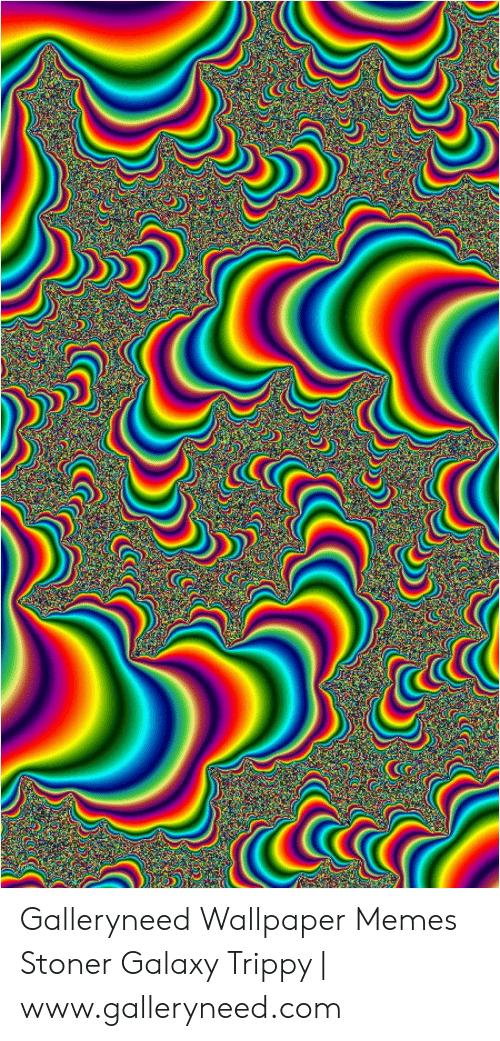 Galleryneed Wallpaper Memes Stoner Galaxy Trippy